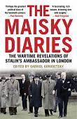 The Maisky Diaries. The Wartime Revelations of Stalin's Ambassador in London